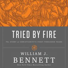 Tried By Fire by Dr. William J. Bennett
