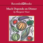 Much Depends on Dinner by Margaret Visser