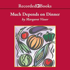 Much Depends on Dinner by Margaret Visser