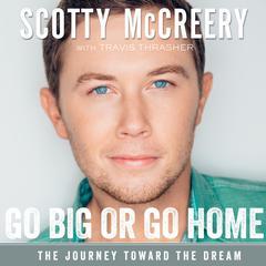 Go Big or Go Home by Scotty McCreery, Travis Thrasher