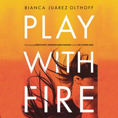 Play with Fire by Bianca Juarez Olthoff