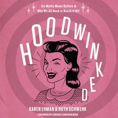 Hoodwinked by Karen Ehman, Ruth Schwenk