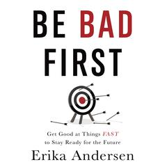 Be Bad First by Erika Andersen