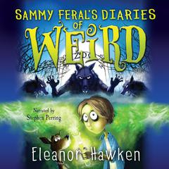Sammy Feral's Diaries of Weird by Eleanor Hawken