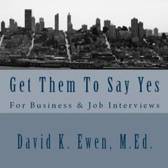 Get Them to Say Yes by David K. Ewen, MEd