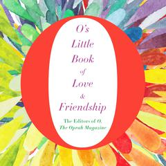 O's Little Book of Love & Friendship by The Oprah Magazine The Editors of O, The Editors of O, The Oprah Magazine