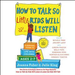 How to Talk So Little Kids Will Listen by Julie King, Joanna Faber