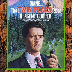 """Diane…"": The Twin Peaks Tapes of Agent Cooper by Lynch Frost Productions"