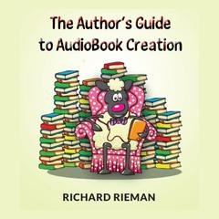 The Author's Guide to AudioBook Creation by Richard Rieman