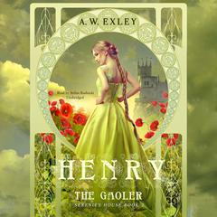Henry, the Gaoler by A. W. Exley