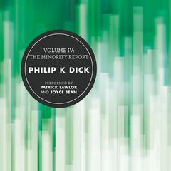 Volume IV: The Minority Report by Philip K. Dick