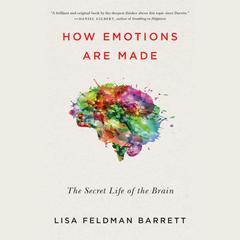 How Emotions Are Made by Lisa Feldman Barrett, PhD