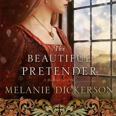 The Beautiful Pretender by Melanie Dickerson