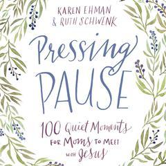 Pressing Pause by Ruth Schwenk, Karen Ehman