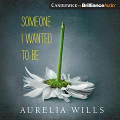 Someone I Wanted to Be by Aurelia Wills