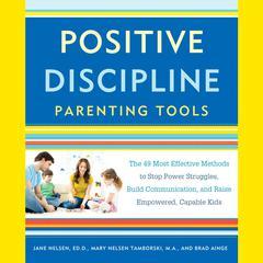 Positive Discipline Parenting Tools by Jane Nelsen, Ed.D., Mary Nelsen Tamborski, Brad Ainge
