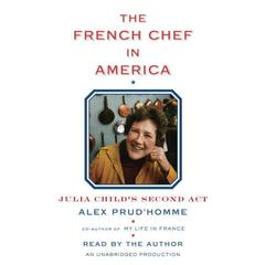 The French Chef in America by Alex Prud'homme, Alex Prud'homme