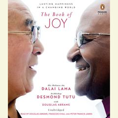 The Book of Joy by Dalai Lama, The Dalai Lama, Douglas Carlton Abrams, Tenzin Gyatso, His Holiness the 14th Dalai Lama, Desmond Tutu