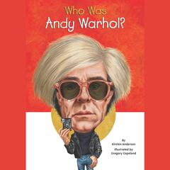 Who Was Andy Warhol? by Kirsten Anderson