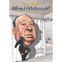 Who Was Alfred Hitchcock? by Pamela D. Pollack, Meg Belviso
