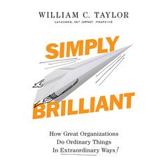 Simply Brilliant by William C. Taylor