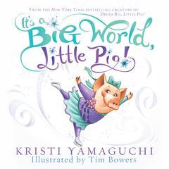 It's a Big World, Little Pig by Kristi Yamaguchi