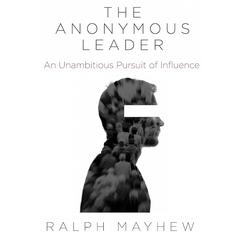 The Anonymous Leader by Ralph Mayhew