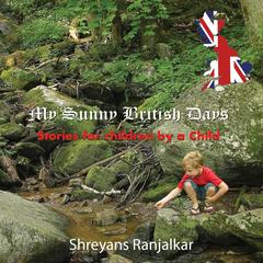 My Sunny British Days by Shreyans Ranjalkar