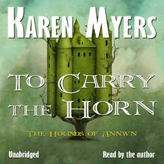 To Carry the Horn by Karen Myers