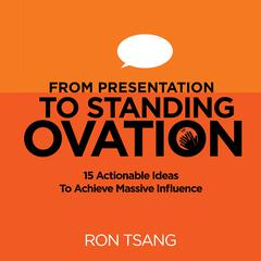 From Presentation To Standing Ovation by Ron Tsang