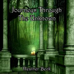 Journeys Through The Unknown (The Horror Diaries Book 2) by Heather Beck