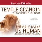 Animals Make Us Human by Temple Grandin, Catherine Johnson