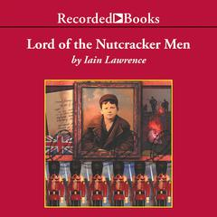 Lord of the Nutcracker Men by Iain Lawrence