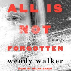All Is Not Forgotten by Wendy Walker