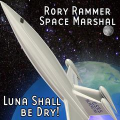 Rory Rammer, Space Marshal: Luna Shall be Dry! by Ron N. Butler
