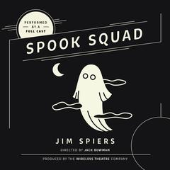 Spook Squad by Jim Spiers, the Wireless Theatre Company