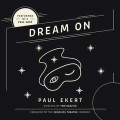 Dream On by Paul Ekert, the Wireless Theatre Company