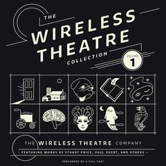 The Wireless Theatre Collection, Vol. 1 by the Wireless Theatre Company, Stuart Price, Paul Ekert