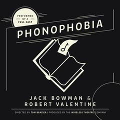 Phonophobia by Jack Bowman, Robert Valentine, the Wireless Theatre Company
