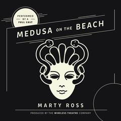 Medusa on the Beach by Marty Ross, the Wireless Theatre Company