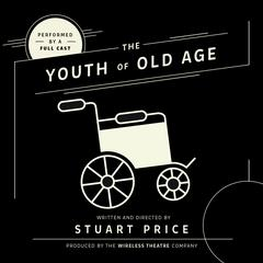 The Youth of Old Age by Stuart Price, the Wireless Theatre Company
