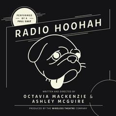 Radio Hoohah by Octavia MacKenzie, Ashley McGuire, the Wireless Theatre Company