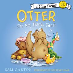 Otter: Oh No, Bath Time! by Sam Garton