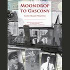 Moondrop to Gascony by Anne-Marie Walters