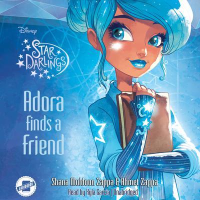 Adora Finds a Friend  by Shana Muldoon Zappa, Ahmet Zappa