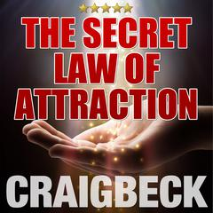 The Secret Law of Attraction: Ask, Believe, Receive by Craig Beck