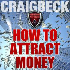 How to Attract Money: Manifesting Magic Secret 1 by Craig Beck