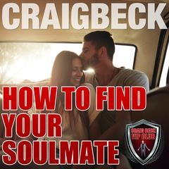 How to Find Your Soulmate: Manifesting Magic Secret 3 by Craig Beck