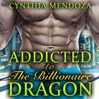 Menage: Addicted to The Billionaire Dragon by Cynthia Mendoza