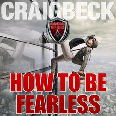 How to Be Fearless: Manifesting Magic Secret 5 by Craig Beck